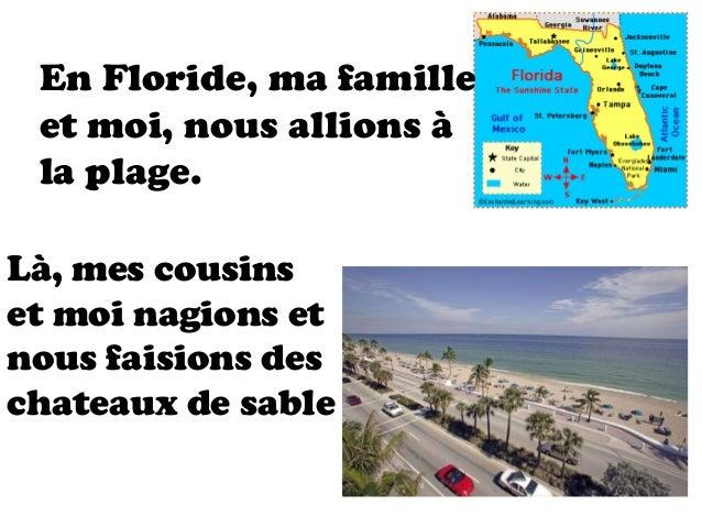 En Floride, ma famille et moi, nous allions à la plage.Là, mes cousinset moi nagions etnous faisions deschateaux de sable