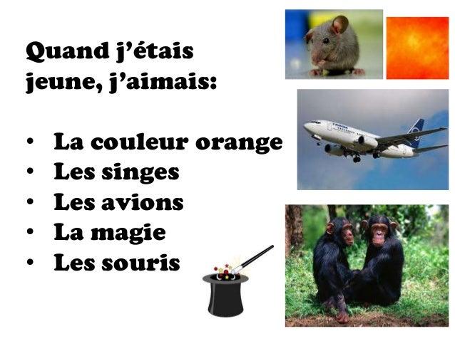 Quand j'étaisjeune, j'aimais:•   La couleur orange•   Les singes•   Les avions•   La magie•   Les souris
