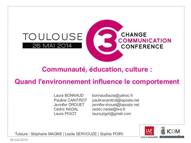 26 mai 2014 Communauté, éducation, culture : Quand l'environnement influence le comportement Laura BONNAUD bonnaudlaura@ya...