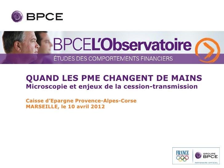 QUAND LES PME CHANGENT DE MAINSMicroscopie et enjeux de la cession-transmissionCaisse d'Epargne Provence-Alpes-CorseMARSEI...