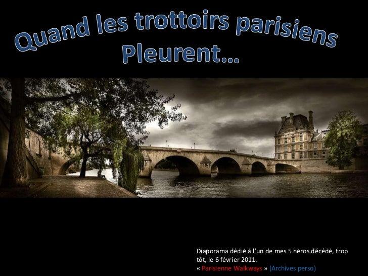 Quand les trottoirs parisiens <br />Pleurent… <br />Diaporama dédié à l'un de mes 5 héros décédé, trop tôt, le 6 février 2...
