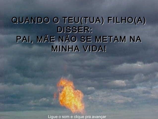 QUANDO O TEU(TUA) FILHO(A)QUANDO O TEU(TUA) FILHO(A) DISSER:DISSER: PAI, MÃE NÃO SE METAM NAP...