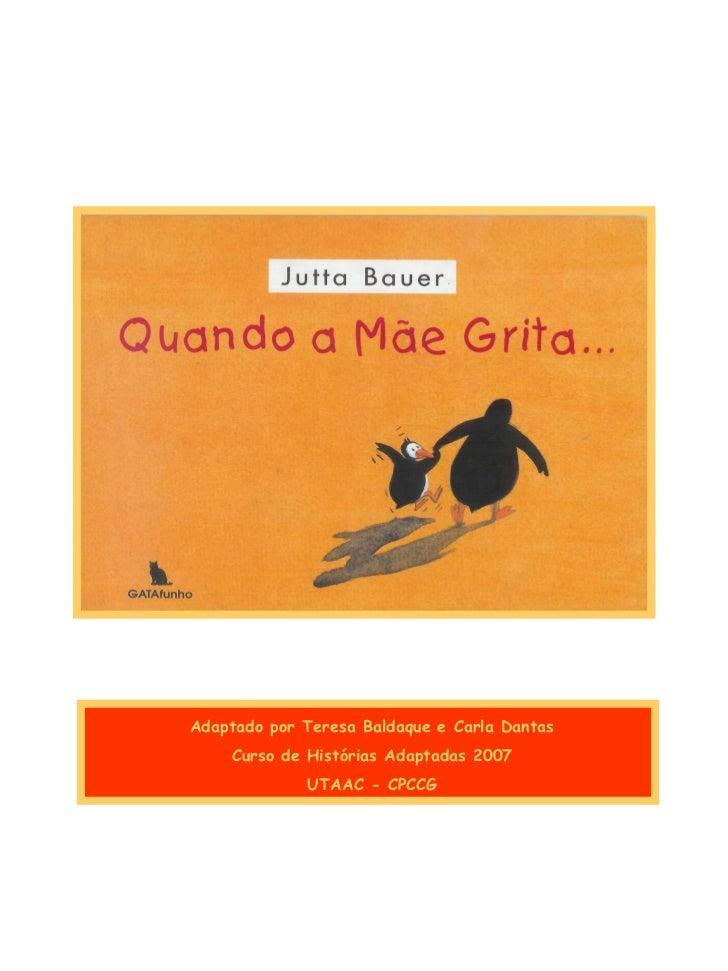 Adaptado por Teresa Baldaque e Carla Dantas    Curso de Histórias Adaptadas 2007             UTAAC - CPCCG                ...