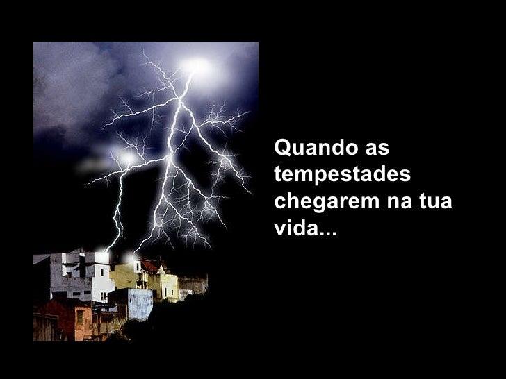 Quando as tempestades chegarem na tua vida...