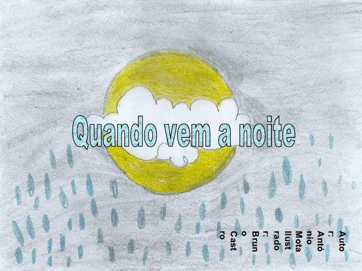 Autor: António Mota Ilustrador: Bruno Castro Quando vem a noite
