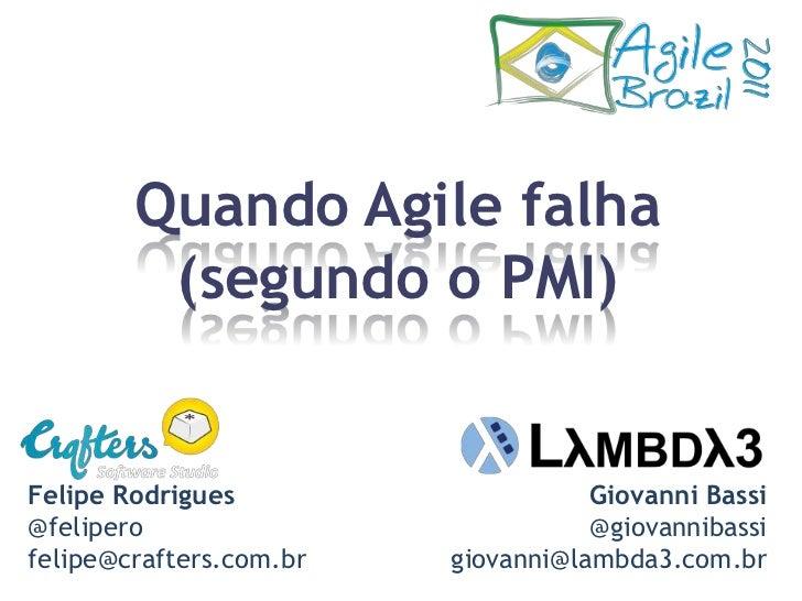 Quando Agilefalha <br />(segundo o PMI)<br />Giovanni Bassi@giovannibassigiovanni@lambda3.com.br<br />Felipe Rodrigues@fel...