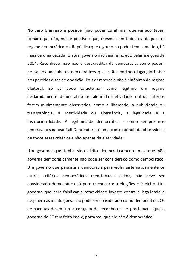 7  No caso brasileiro é possível (não podemos afirmar que vai acontecer, tomara que não, mas é possível) que, mesmo com to...