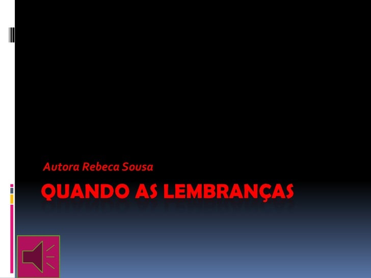 Autora Rebeca SousaQUANDO AS LEMBRANÇAS