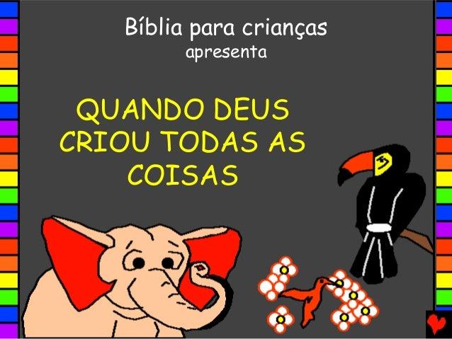 QUANDO DEUS CRIOU TODAS AS COISAS Bíblia para crianças apresenta