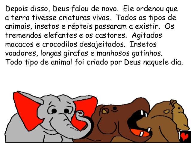 Depois disso, Deus falou de novo. Ele ordenou que a terra tivesse criaturas vivas. Todos os tipos de animais, insetos e ré...