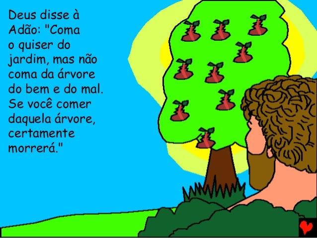 """Deus disse à Adão: """"Coma o quiser do jardim, mas não coma da árvore do bem e do mal. Se você comer daquela árvore, certame..."""