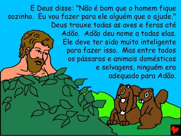 """E Deus disse: """"Não é bom que o homem fique sozinho. Eu vou fazer para ele alguém que o ajude."""" Deus trouxe todas as aves e..."""