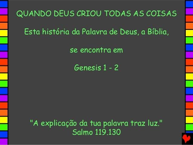 """QUANDO DEUS CRIOU TODAS AS COISAS Esta história da Palavra de Deus, a Bíblia, se encontra em Genesis 1 - 2 """"A explicação d..."""