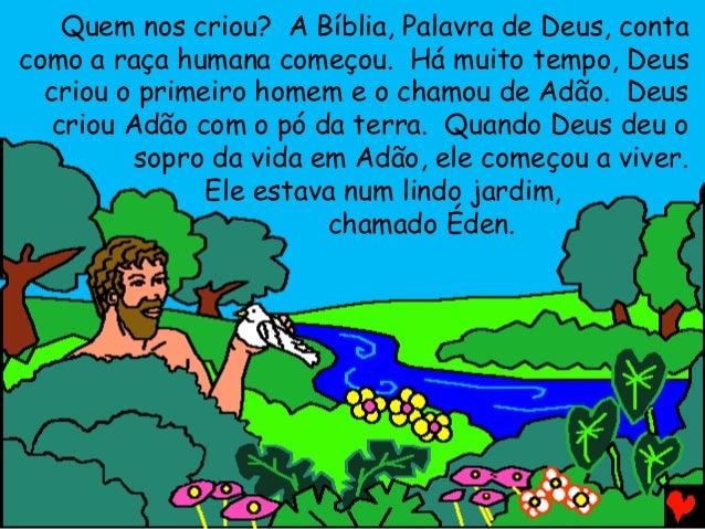 Quem nos criou? A Bíblia, Palavra de Deus, conta como a raça humana começou. Há muito tempo, Deus criou o primeiro homem e...