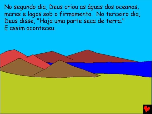 """No segundo dia, Deus criou as águas dos oceanos, mares e lagos sob o firmamento. No terceiro dia, Deus disse, """"Haja uma pa..."""