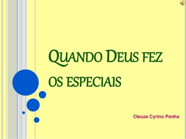 QUANDO DEUS FEZ  OS ESPECIAIS  Cleuza Cyrino Penha