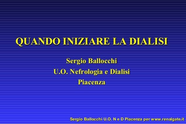 QUANDO INIZIARE LA DIALISI Sergio Ballocchi U.O. Nefrologia e Dialisi Piacenza  Sergio Ballocchi U.O. N e D Piacenza per w...