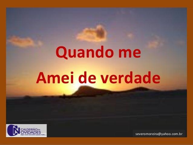 Quando me Amei de verdade severomoreira@yahoo.com.br