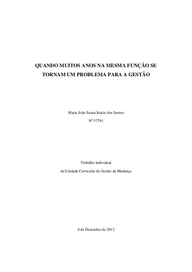 QUANDO MUITOS ANOS NA MESMA FUNÇÃO SE  TORNAM UM PROBLEMA PARA A GESTÃO           Maria João Sousa Inácio dos Santos      ...