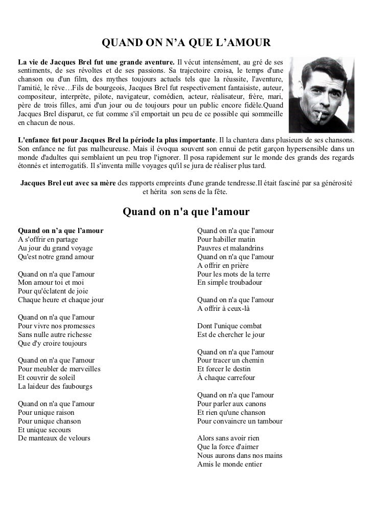 QUAND ON N'A QUE L'AMOURLa vie de Jacques Brel fut une grande aventure. Il vécut intensément, au gré de sessentiments, de ...