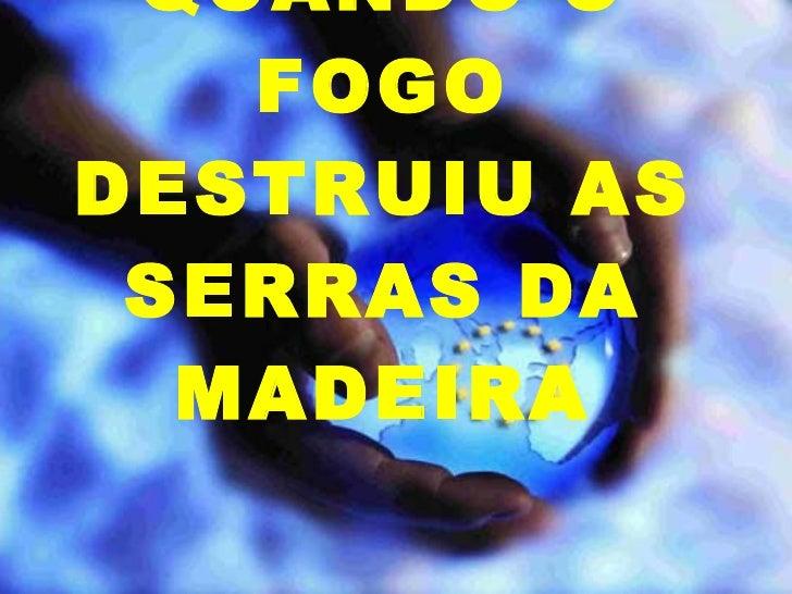 QUANDO O FOGO DESTRUIU AS SERRAS DA MADEIRA Agosto de 2010