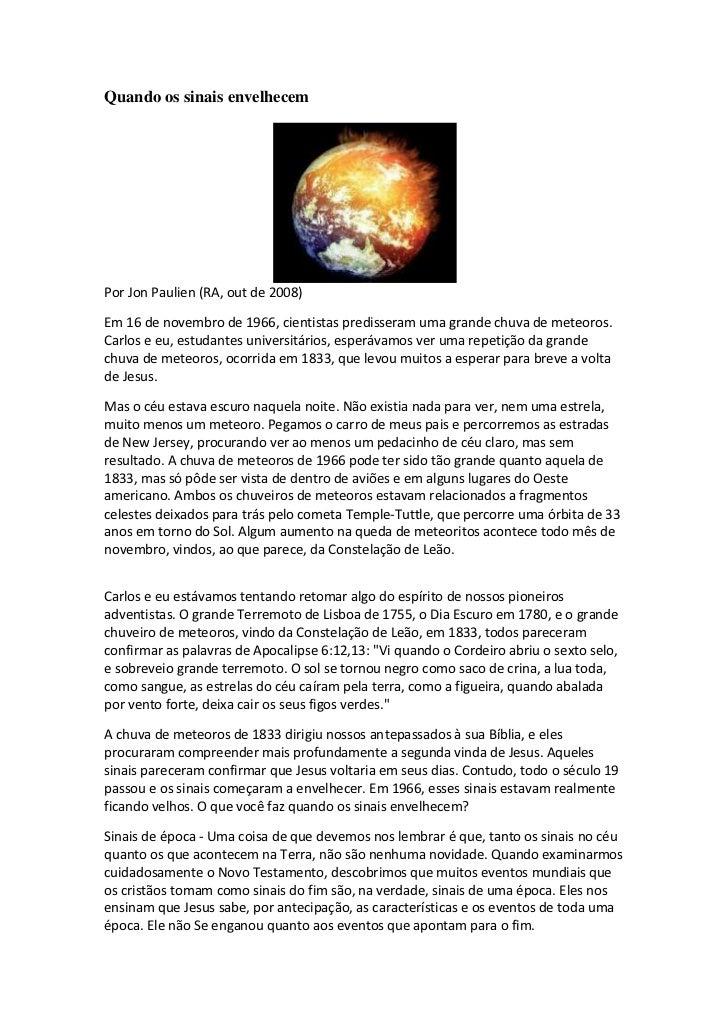 Quando os sinais envelhecemPor Jon Paulien (RA, out de 2008)Em 16 de novembro de 1966, cientistas predisseram uma grande c...