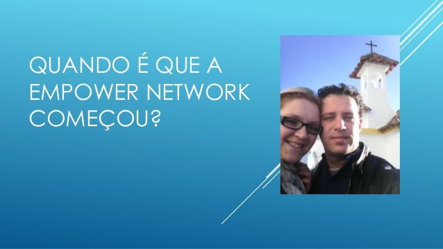 QUANDO É QUE A EMPOWER NETWORK COMEÇOU?