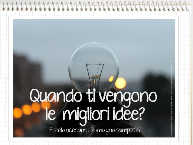 PhotobyDanielTabas(https://www.flickr.com/photos/danieloop/5336396524) Quando ti vengono le migliori idee? Freelancecamp R...