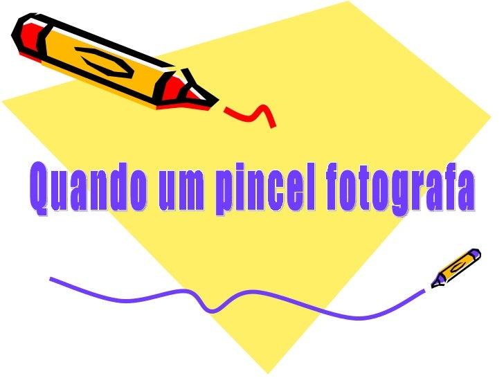 Quando um pincel fotografa