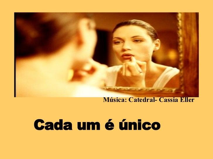 Cada um é único Música: Catedral- Cassia Eller