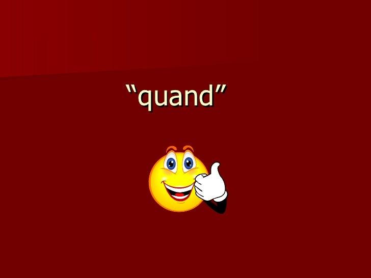""""""" quand"""""""