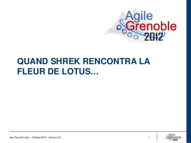 QUAND SHREK RENCONTRA LA      FLEUR DE LOTUS…Jeu Fleur de Lotus – Octobre 2012 - Version 2.0   1