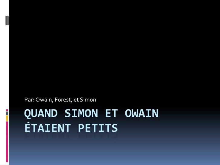 Quand Simon et Owain étaient petits<br />Par: Owain, Forest, et Simon<br />
