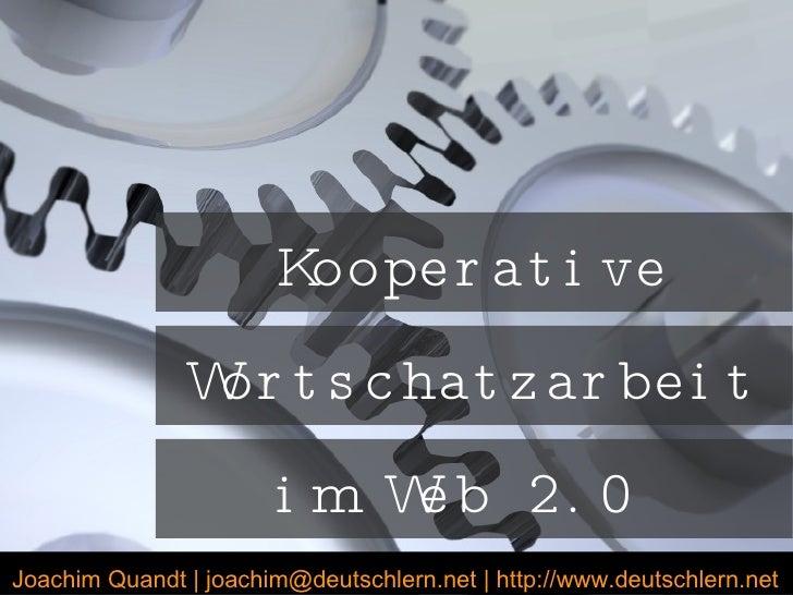 Kooperative Wortschatzarbeit im Web 2.0  Joachim Quandt | joachim@deutschlern.net | http://www.deutschlern.net