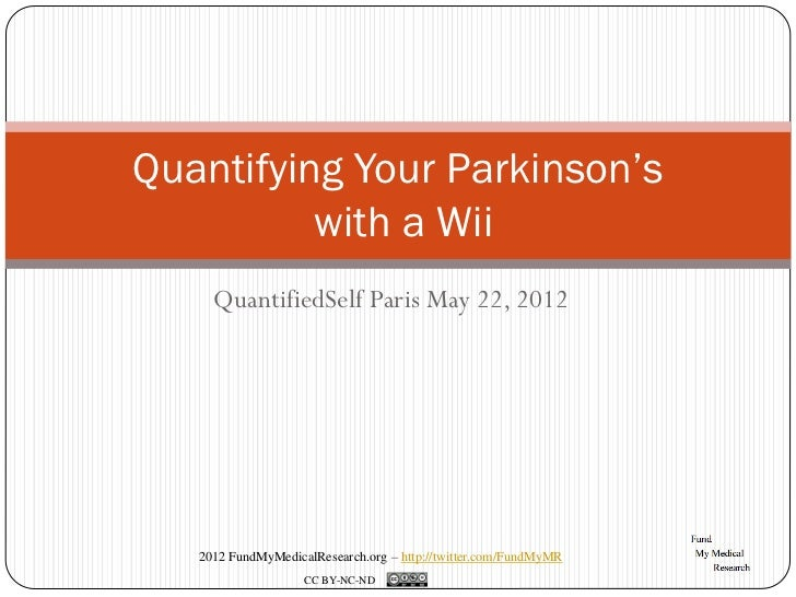 Quantifying Your Parkinson's          with a Wii     QuantifiedSelf Paris May 22, 2012   2012 FundMyMedicalResearch.org – ...