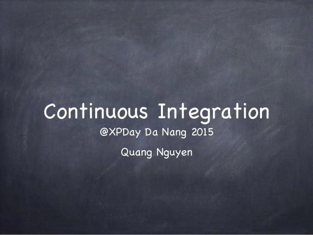 Continuous Integration @XPDay Da Nang 2015 Quang Nguyen