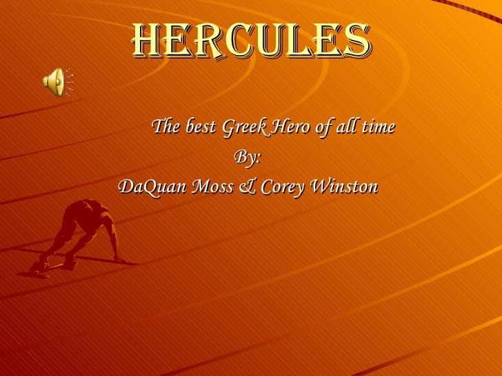 Hercules The best Greek Hero of all time By: DaQuan Moss & Corey Winston