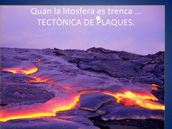 Quan la litosfera es trenca … TECTÒNICA DE PLAQUES.