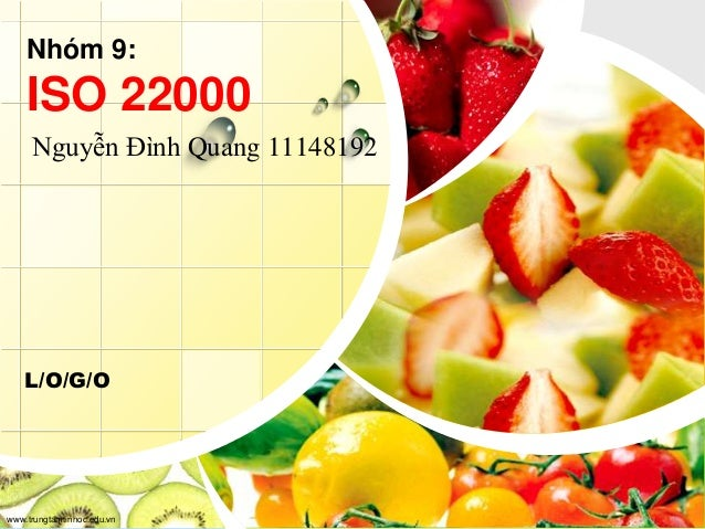 L/O/G/O www.trungtamtinhoc.edu.vn Nhóm 9: ISO 22000 Nguyễn Đình Quang 11148192