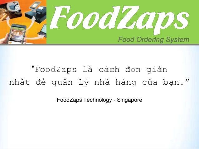 """""""FoodZaps là cách đơn giản nhất để quản lý nhà hàng của bạn."""" FoodZaps Technology - Singapore"""
