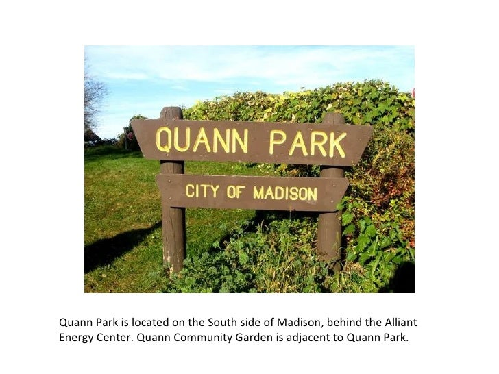 Quann Park is located on the South side of Madison, behind the Alliant Energy Center. Quann Community Garden is adjacent t...