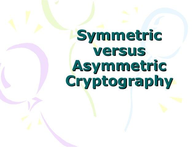 Symmetric versus Asymmetric Cryptography