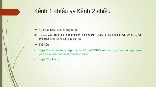Kênh 1 chiều vs Kênh 2 chiều  Sự khác nhau của chúng là gì?  Keywords: REGULAR HTTP, AJAX POLLING, AJAX LONG-POLLING, WE...