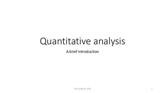 Quantitative analysis A brief introduction Petri Lankoski, 2018 1