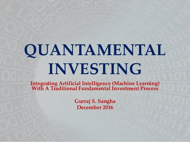 QUANTAMENTAL INVESTING Integrating Artificial Intelligence (Machine Learning) With A Traditional Fundamental Investment Pr...