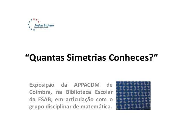 """""""Quantas Simetrias Conheces?"""" Exposição da APPACDM de Coimbra, na Biblioteca Escolar da ESAB, em articulação com o grupo d..."""