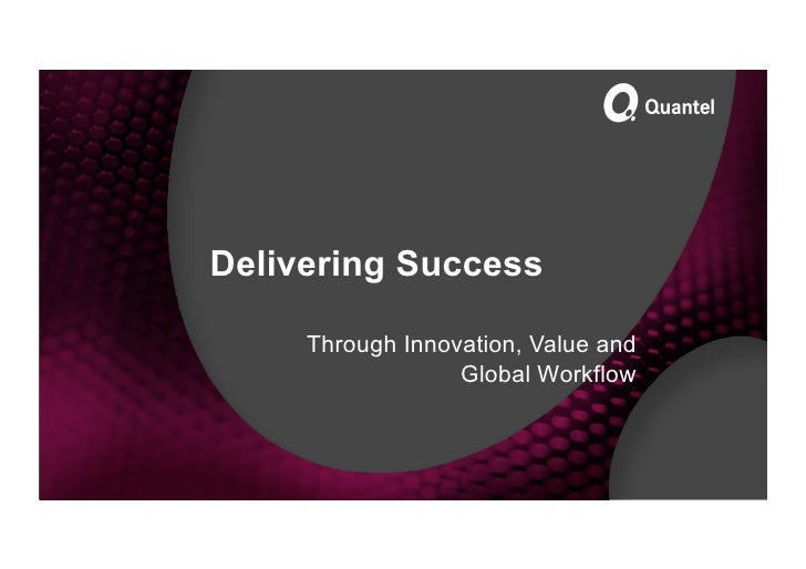 Delivering Success       Through Innovation, Value and                   Global Workflow