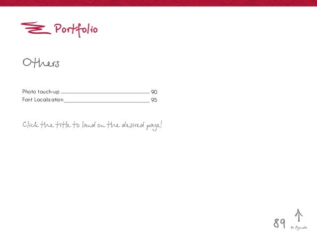 Portfolio Click the title to land on the desired page! Photo touch-up Font Localization Others to Agenda89 90 95