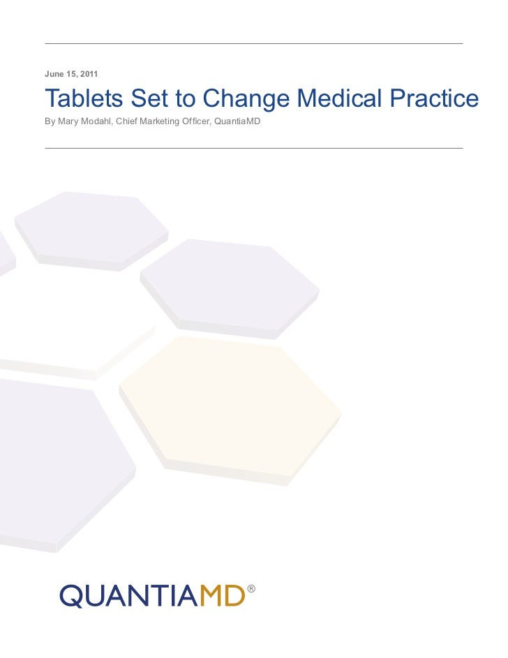 June 15, 2011Tablets Set to Change Medical PracticeBy Mary Modahl, Chief Marketing Officer, QuantiaMD