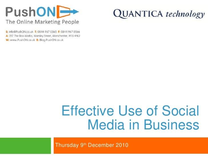Effective Use of Social Media in Business <ul><li>Thursday 9 th  December 2010 </li></ul>